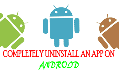 How to completely Uninstall an app from Android