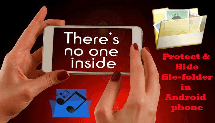 How to hide & protect files-folder in Android phone