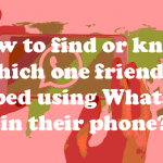 How to Find which one friend is stopped using WhatsApp?