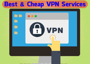 Best & Cheap VPN Services 2017