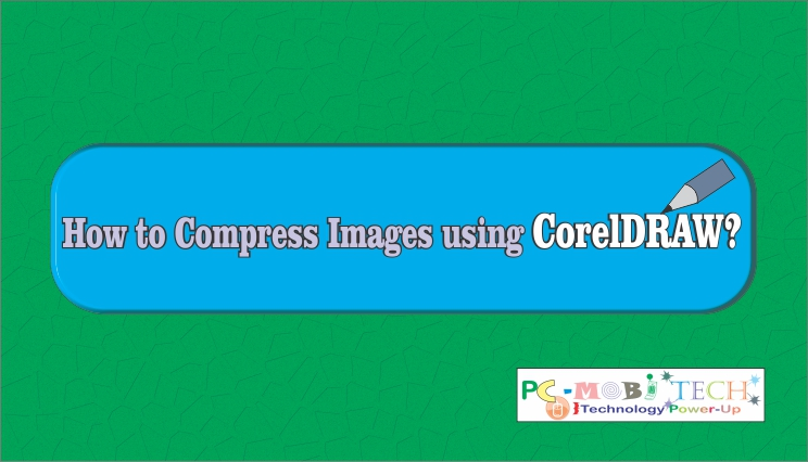 How to Compress Images with CorelDraw Graphic Suite