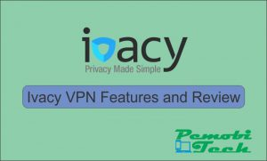 Ivacy VPN Features and Review