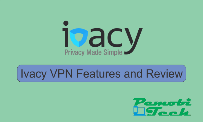 Ivacy VPN Review 2019 - PCMobiTech